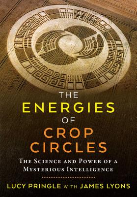 The Energies of Crop Circles: The Science and Power of a Mysterious Intelligence Cover Image