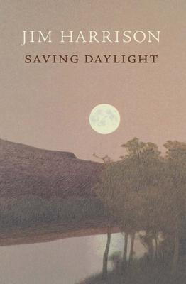 Saving DaylightJim Harrison