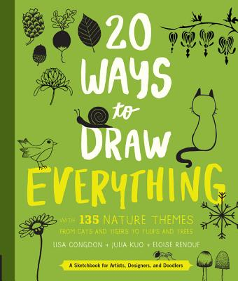 20 Ways to Draw Everything: With 135 Nature Themes from Cats and Tigers to Tulips and Trees Cover Image