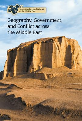 Geography, Government, and Conflict Across the Middle East (Understanding the Cultures of the Middle East) Cover Image