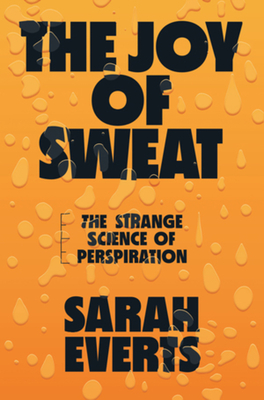 The Joy of Sweat: The Strange Science of Perspiration Cover Image