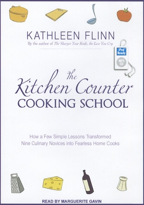 The Kitchen Counter Cooking School: How a Few Simple Lessons Transformed Nine Culinary Novices Into Fearless Home Cooks Cover Image