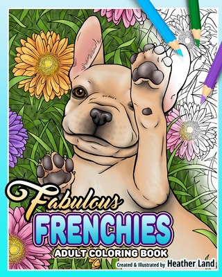 Fabulous Frenchies: French Bulldog Adult Coloring Book Cover Image