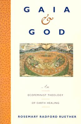 Gaia and God: An Ecofeminist Theology of Earth Healing Cover Image