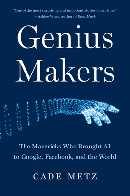 Genius Makers: The Mavericks Who Brought AI to Google, Facebook, and the World Cover Image