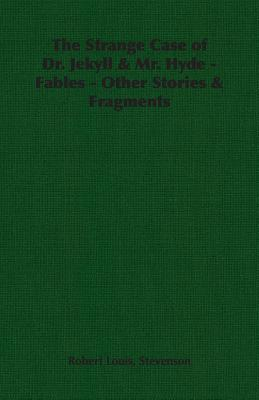 The Strange Case of Dr. Jekyll & Mr. Hyde - Fables - Other Stories & Fragments Cover Image