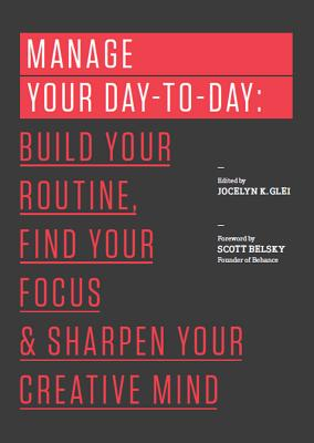 Manage Your Day-To-Day: Build Your Routine, Find Your Focus, and Sharpen Your Creative Mind Cover Image