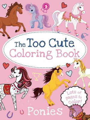 The Too Cute Coloring Book: Ponies Cover Image