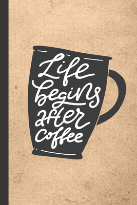 Life Begins After Coffee: Caffeine - But First Coffee - Nurses - Cup of Joe - I love Coffee - Gift Under 10 - Cold Drip - Cafe Work Space - Bari Cover Image