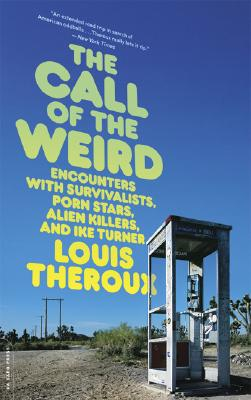 The Call of the Weird: Encounters with Survivalists, Porn Stars, Alien Killers, and Ike Turner Cover Image