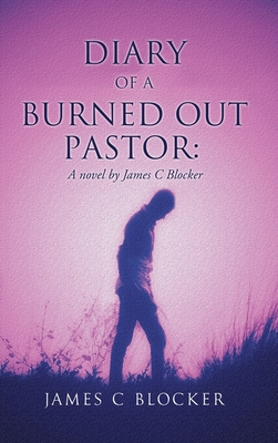 Diary of a Burned Out Pastor: A novel by James C Blocker Cover Image