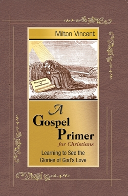 A Gospel Primer for Christians: Learning to See the Glories of God's Love Cover Image