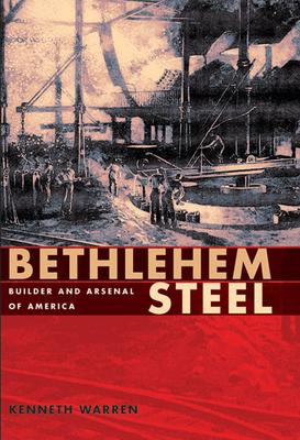 Bethlehem Steel: Builder and Arsenal of America Cover Image