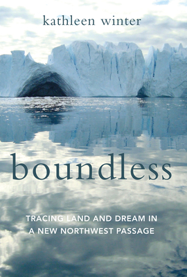 Boundless: Tracing Land and Dream in a New Northwest Passage Cover Image