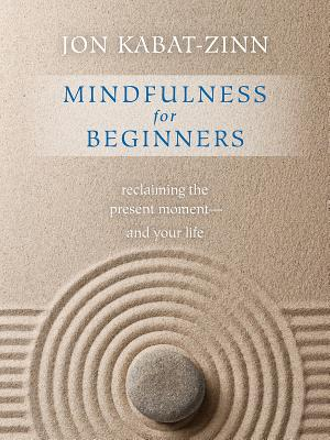 Mindfulness for Beginners: Reclaiming the Present Moment--and Your Life Cover Image