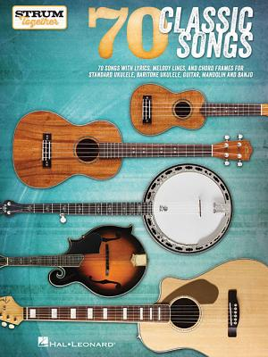 70 Classic Songs - Strum Together: For Ukulele, Baritone Ukulele, Guitar, Banjo & Mandolin Cover Image