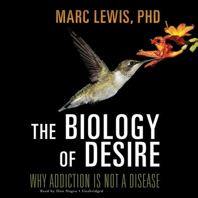 The Biology Desire: Why Addiction Is Not a Disease Cover Image