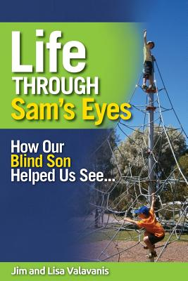 Life Through Sam's Eyes: How Our Blind Son Helped Us See Cover Image