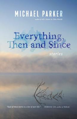 Everything, Then and Since: Stories Cover Image