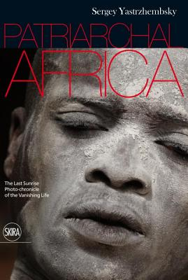 Patriarchal Africa: The Last Sunrise Photo-Chronicle of the Vanishing Life Cover Image