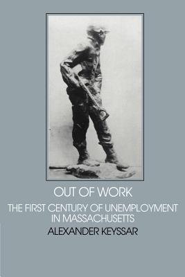 Out of Work: The First Century of Unemployment in Massachusetts (Interdisciplinary Perspectives on Modern History) Cover Image