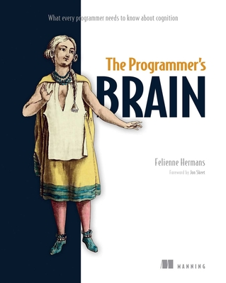 The Programmer's Brain: What every programmer needs to know about cognition Cover Image