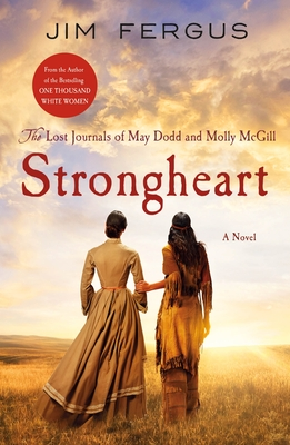 Strongheart: The Lost Journals of May Dodd and Molly McGill (One Thousand White Women Series #3) Cover Image