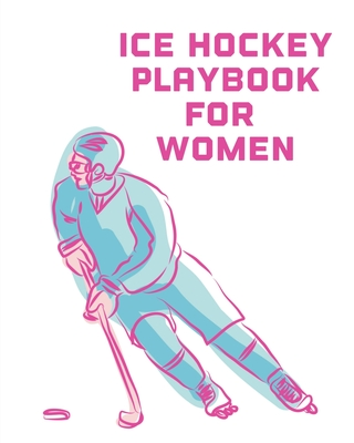 Ice Hockey Playbook For Women: For Players - Dump And Chase - Team Sports Cover Image