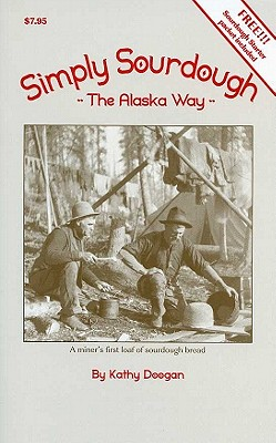 Simply Sourdough: The Alaskan Way [With Sourdough Starter Packet] Cover Image
