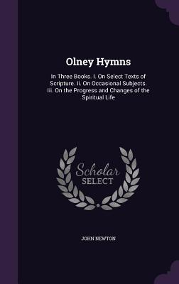 Olney Hymns: In Three Books. I. on Select Texts of Scripture. II. on Occasional Subjects. III. on the Progress and Changes of the S Cover Image