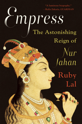 Empress: The Astonishing Reign of Nur Jahan Cover Image