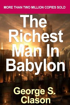 The Richest Man in Babylon: George S. Clason's Bestselling Guide to Financial: Success: Saving Money and Putting It to Work for You by Clason, Geo Cover Image