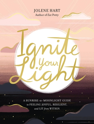 Ignite Your Light: A Sunrise-to-Moonlight Guide to Feeling Joyful, Resilient, and Lit from Within cover