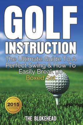 Golf Instruction: The Ultimate Guide To A Perfect Swing & How To Easily Break 90 Boxed Set Cover Image