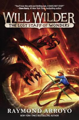 Will Wilder: The Lost Staff of Wonders by Raymond Arroyo