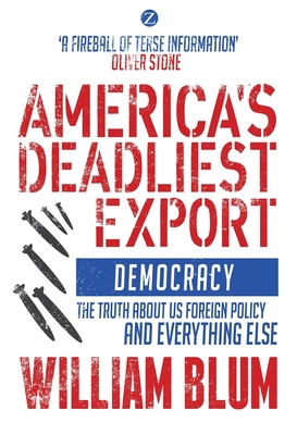 America's Deadliest Export: Democracy - The Truth about US Foreign Policy and Everything Else Cover Image