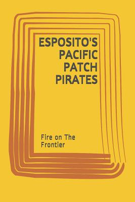 Esposito's Pacific Patch Pirates: Fire on The Frontier Cover Image