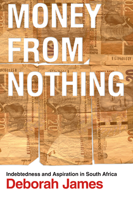 Money from Nothing: Indebtedness and Aspiration in South Africa Cover Image
