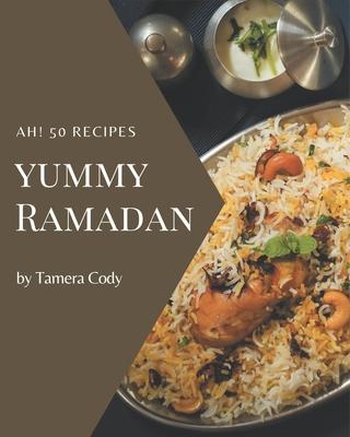 Ah! 50 Yummy Ramadan Recipes: Unlocking Appetizing Recipes in The Best Yummy Ramadan Cookbook! Cover Image