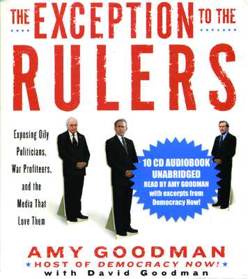 The Exception to the Rulers (Unabridged Audio CD): Exposing Oily Politicians, War Profiteers, and the Media That Love Them Cover Image