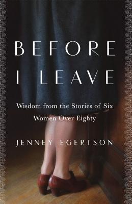 Before I Leave: Wisdom from the Stories of Six Women Over Eighty Cover Image