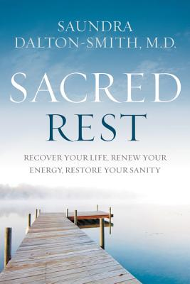 Sacred Rest: Recover Your Life, Renew Your Energy, Restore Your Sanity Cover Image