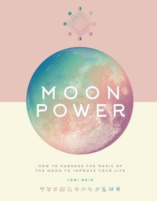 Moon Power: How to Harness the Magic of the Moon to Improve Your Life Cover Image