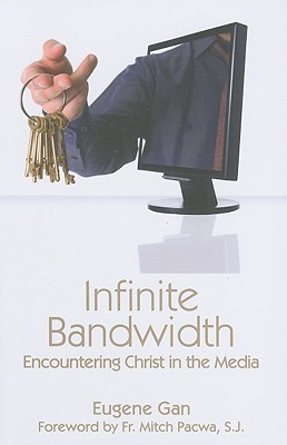 Infinite Bandwidth: Encountering Christ in the Media Cover Image