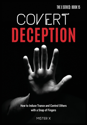 Covert Deception: How to Induce Trance and Control Others with a snap of fingers Cover Image