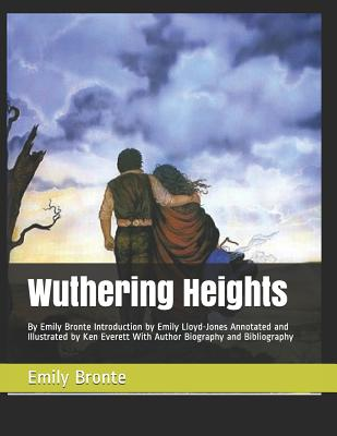 Wuthering Heights: By Emily Bronte Introduction by Emily Lloyd-Jones Annotated and Illustrated by Ken Everett with Author Biography and B Cover Image