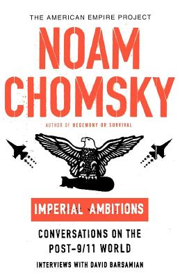 Imperial Ambitions: Conversations on the Post-9/11 World (American Empire Project) Cover Image