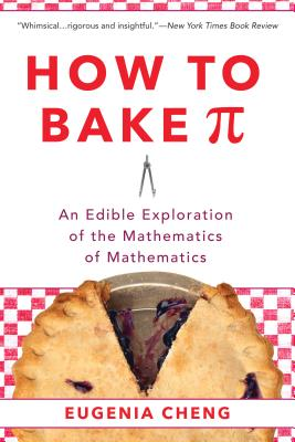 How to Bake Pi: An Edible Exploration of the Mathematics of Mathematics Cover Image