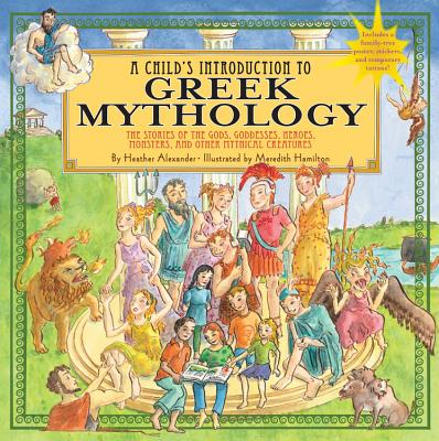 A Child's Introduction to Greek Mythology: The Stories of the Gods, Goddesses, Heroes, Monsters, and Other Mythical Creatures (A Child's Introduction Series) Cover Image