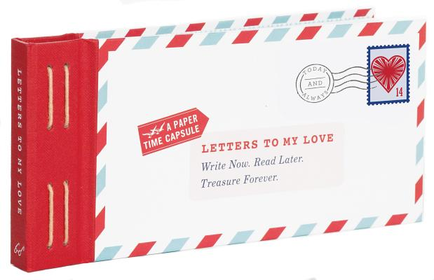 Letters to My Love: Write Now. Read Later. Treasure Forever. (Love Letters, Love and Romance Gifts, Letter Books) Cover Image